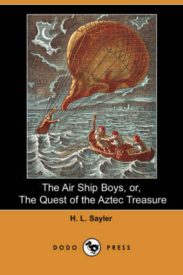 The Air Ship Boys, Or, the Quest of the Aztec Treasure (Dodo Press) (Paperback)