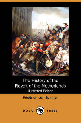 The History of the Revolt of the Netherlands (Illustrated Edition) (Dodo Press) (Paperback)