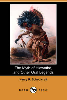 The Myth of Hiawatha, and Other Oral Legends (Dodo Press) (Paperback)