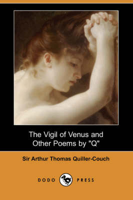 The Vigil of Venus and Other Poems by Q (Dodo Press) (Paperback)