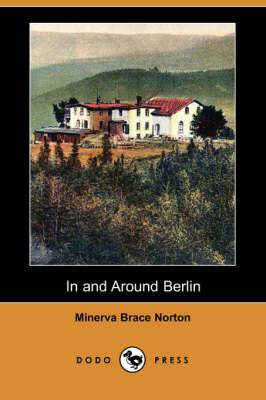In and Around Berlin (Dodo Press) (Paperback)