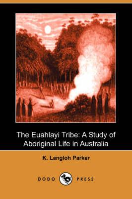 The Euahlayi Tribe: A Study of Aboriginal Life in Australia (Dodo Press) (Paperback)