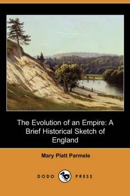 The Evolution of an Empire: A Brief Historical Sketch of England (Dodo Press) (Paperback)