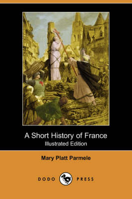 A Short History of France (Illustrated Edition) (Dodo Press) (Paperback)