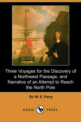 Three Voyages for the Discovery of a Northwest Passage from the Atlantic to the Pacific, and Narrative of an Attempt to Reach the North Pole (Dodo Pre (Paperback)