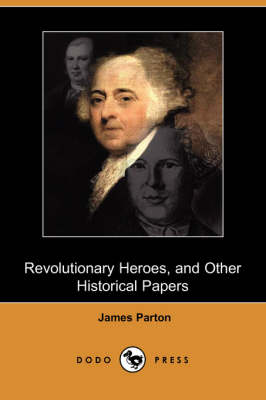 Revolutionary Heroes, and Other Historical Papers (Dodo Press) (Paperback)