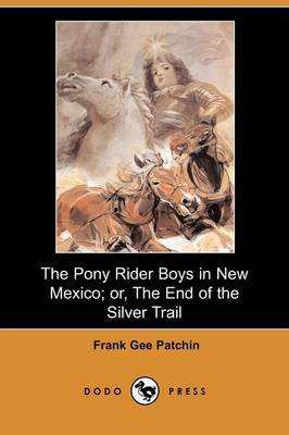 The Pony Rider Boys in New Mexico; Or, the End of the Silver Trail (Dodo Press) (Paperback)