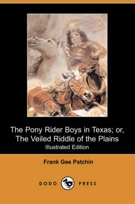 The Pony Rider Boys in Texas; Or, the Veiled Riddle of the Plains (Iliustrated Edition) (Dodo Press) (Paperback)