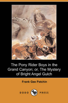 The Pony Rider Boys in the Grand Canyon; Or, the Mystery of Bright Angel Gulch (Dodo Press) (Paperback)