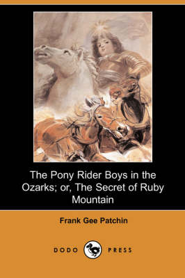 The Pony Rider Boys in the Ozarks; Or, the Secret of Ruby Mountain (Dodo Press) (Paperback)