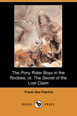 The Pony Rider Boys in the Rockies; Or, the Secret of the Lost Claim (Dodo Press) (Paperback)