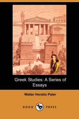 Greek Studies: A Series of Essays (Dodo Press) (Paperback)