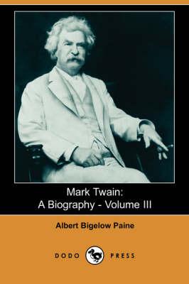 Mark Twain: A Biography - Volume III (Dodo Press) (Paperback)