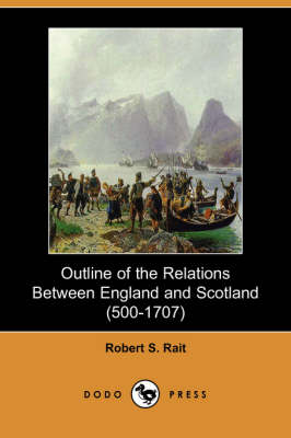 Outline of the Relations Between England and Scotland (500-1707) (Dodo Press) (Paperback)