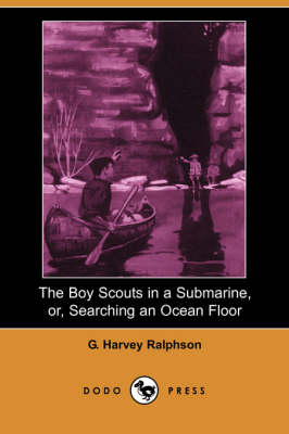 The Boy Scouts in a Submarine, Or, Searching an Ocean Floor (Dodo Press) (Paperback)