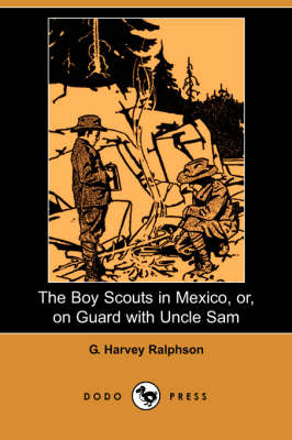 The Boy Scouts in Mexico, Or, on Guard with Uncle Sam (Dodo Press) (Paperback)
