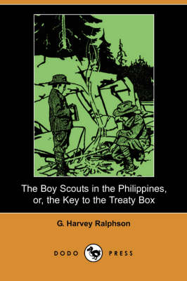 The Boy Scouts in the Philippines, Or, the Key to the Treaty Box (Dodo Press) (Paperback)