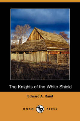 The Knights of the White Shield (Dodo Press) (Paperback)