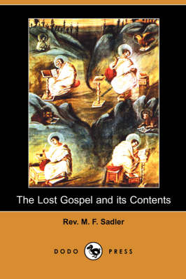 The Lost Gospel and Its Contents (Dodo Press) (Paperback)