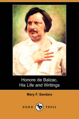 Honore de Balzac, His Life and Writings (Dodo Press) (Paperback)