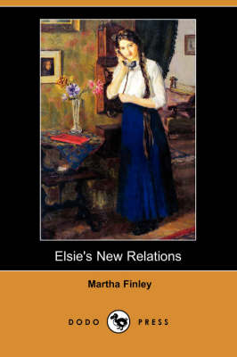 Elsie's New Relations (Dodo Press) (Paperback)