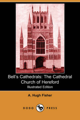 Bell's Cathedrals: The Cathedral Church of Hereford (Illustrated Edition) (Dodo Press) (Paperback)