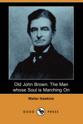Old John Brown: The Man Whose Soul Is Marching on (Dodo Press) (Paperback)