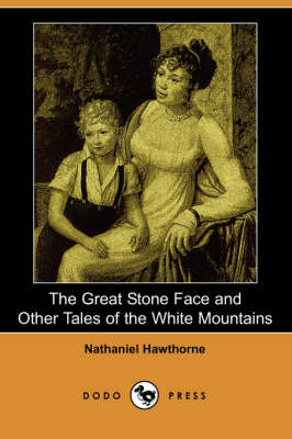 The Great Stone Face and Other Tales of the White Mountains (Dodo Press) (Paperback)