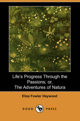 Life's Progress Through the Passions; Or, the Adventures of Natura (Dodo Press) (Paperback)