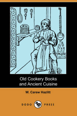 Old Cookery Books and Ancient Cuisine (Dodo Press) (Paperback)