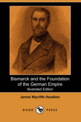 Bismarck and the Foundation of the German Empire (Illustrated Edition) (Dodo Press) (Paperback)