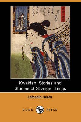 Kwaidan: Stories and Studies of Strange Things (Dodo Press) (Paperback)