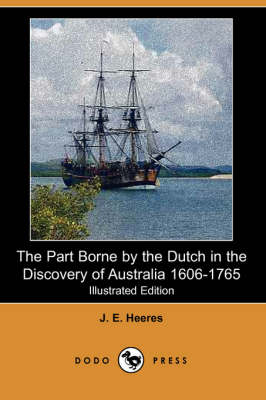 The Part Borne by the Dutch in the Discovery of Australia 1606-1765 (Illustrated Edition) (Dodo Press) (Paperback)