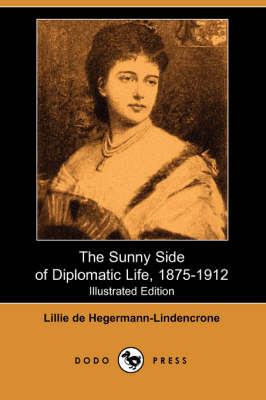 The Sunny Side of Diplomatic Life, 1875-1912 (Illustrated Edition) (Dodo Press) (Paperback)