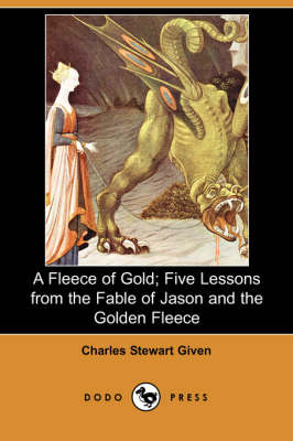 A Fleece of Gold; Five Lessons from the Fable of Jason and the Golden Fleece (Dodo Press) (Paperback)