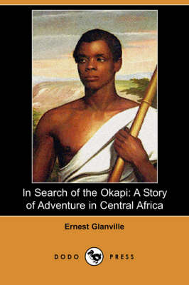 In Search of the Okapi: A Story of Adventure in Central Africa (Dodo Press) (Paperback)