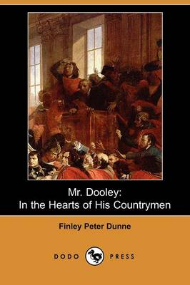 Mr. Dooley: In the Hearts of His Countrymen (Dodo Press) (Paperback)