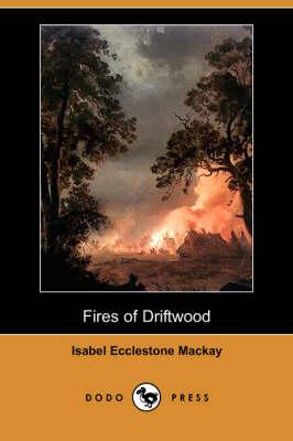Fires of Driftwood (Dodo Press) (Paperback)