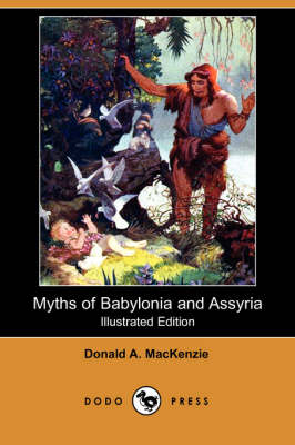 Myths of Babylonia and Assyria (Illustrated Edition) (Dodo Press) (Paperback)