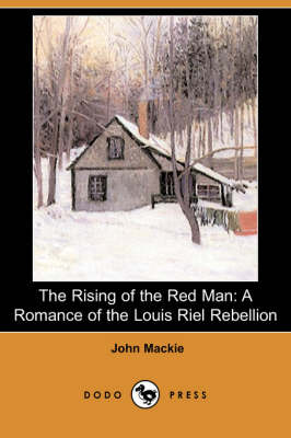 The Rising of the Red Man: A Romance of the Louis Riel Rebellion (Dodo Press) (Paperback)