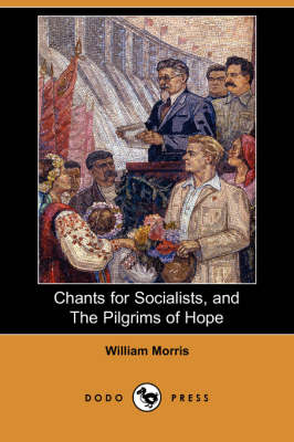 Chants for Socialists, and the Pilgrims of Hope (Dodo Press) (Paperback)