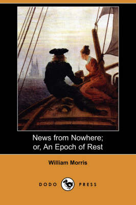 News from Nowhere; Or, an Epoch of Rest: Being Some Chapters from a Utopian Romance (Paperback)