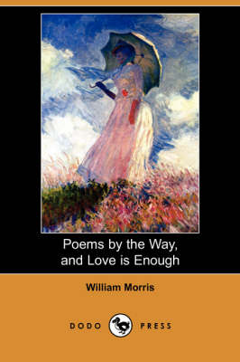 Poems by the Way, and Love Is Enough (Dodo Press) (Paperback)