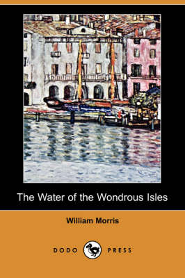 The Water of the Wondrous Isles (Dodo Press) (Paperback)