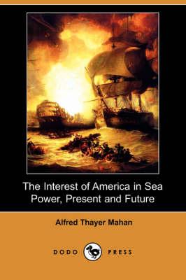 The Interest of America in Sea Power, Present and Future (Dodo Press) (Paperback)