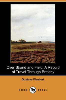 Over Strand and Field: A Record of Travel Through Brittany (Dodo Press) (Paperback)