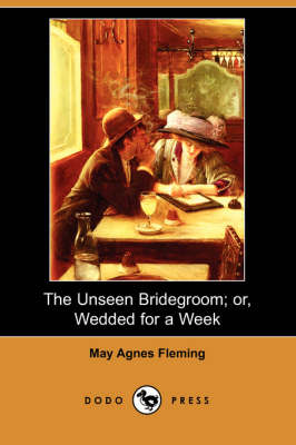 The Unseen Bridegroom; Or, Wedded for a Week (Dodo Press) (Paperback)