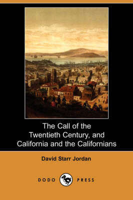 The Call of the Twentieth Century, and California and the Californians (Dodo Press) (Paperback)