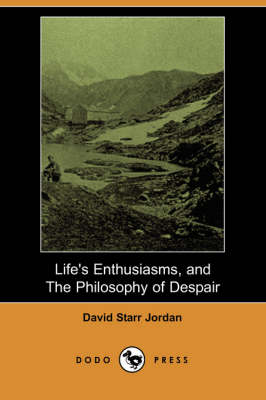 Life's Enthusiasms, and the Philosophy of Despair (Dodo Press) (Paperback)