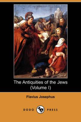 The Antiquities of the Jews (Volume I) (Dodo Press) (Paperback)